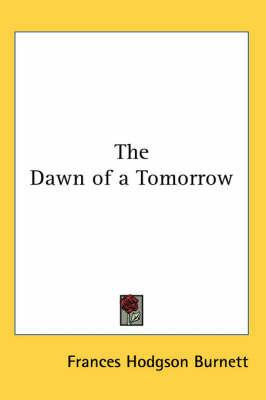 The Dawn of a Tomorrow by Frances Hodgson Burnett