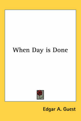 When Day is Done by Edgar A Guest