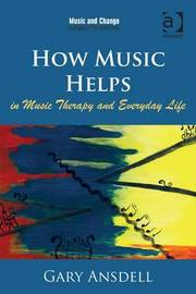 How Music Helps in Music Therapy and Everyday Life by Gary Ansdell