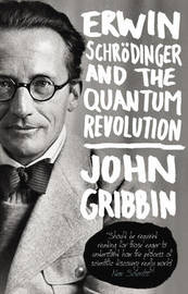 Erwin Schrodinger and the Quantum Revolution by John Gribbin