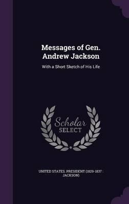 Messages of Gen. Andrew Jackson
