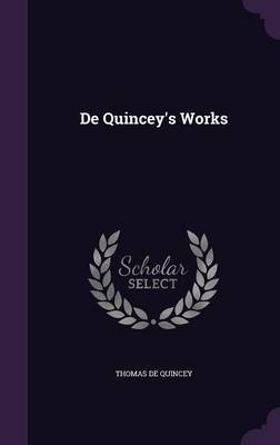 de Quincey's Works by Thomas De Quincey image