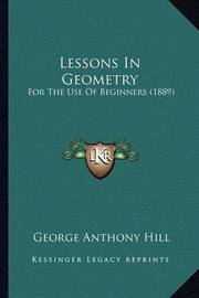 Lessons in Geometry: For the Use of Beginners (1889) by George Anthony Hill