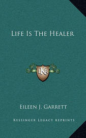Life Is the Healer by Eileen J. Garrett
