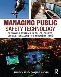Managing Public Safety Technology by Jeffrey A. Rose