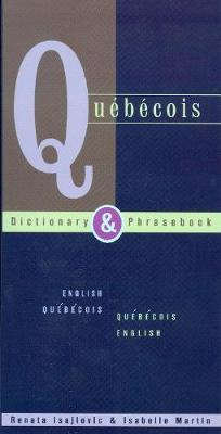 Quebecois-English / English-Quebecois Dictionary & Phrasebook by Renata Isajlovic