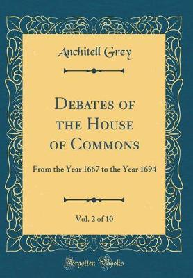 Debates of the House of Commons, Vol. 2 of 10 by Anchitell Grey image