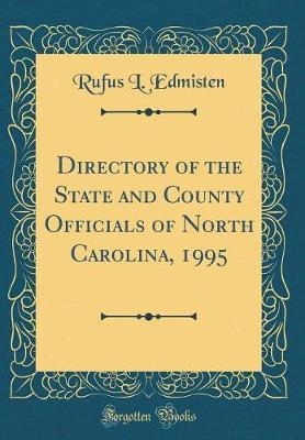 Directory of the State and County Officials of North Carolina, 1995 (Classic Reprint) by Rufus L Edmisten