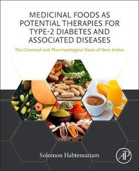 Medicinal Foods as Potential Therapies for Type-2 Diabetes and Associated Diseases by Solomon Habtemariam