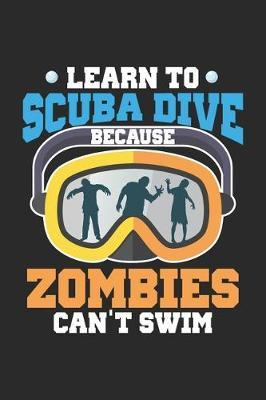 Learn To Scuba Dive Because Zombies Can't Swim by Zombie Notizbuch
