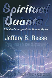 Spiritual Quanta: The Real Energy of the Human Spirit by Jeffery B. Reese image
