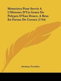 Memoires Pour Servir A La -- Histoire Da -- Un Genre De Polypes Da -- Eau Douce, A Bras En Forme De Cornes (1744) by Abraham Trembley image