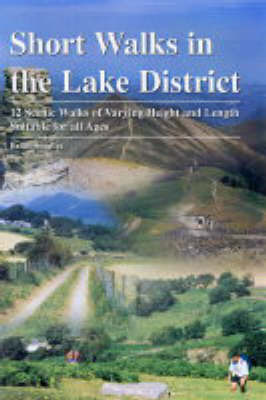 Short Walks in the Lake District: 12 Scenic Walks of Varying Height and Length,Suitable for All Ages by Smailes Brian