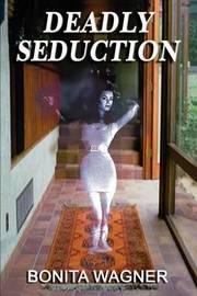 Deadly Seduction by Bonita Wagner image