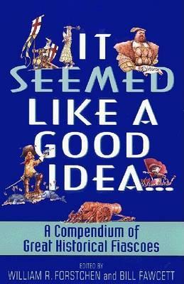 It Seemed Like a Good Idea by Bill Fawcett