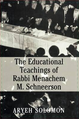 The Educational Teachings of Rabbi Menachem M. Schneerson by Louis David Solomon
