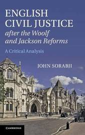 English Civil Justice after the Woolf and Jackson Reforms by John Sorabji