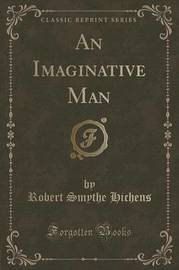 An Imaginative Man (Classic Reprint) by Robert Smythe Hichens