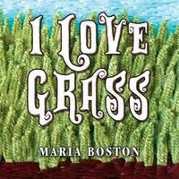 I Love Grass by Maria Boston