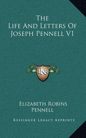 The Life and Letters of Joseph Pennell V1 by Elizabeth Robins Pennell