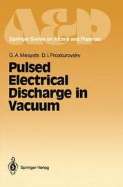 Pulsed Electrical Discharge in Vacuum by Gennady A. Mesyats