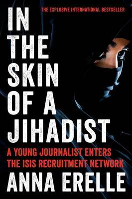 In the Skin of a Jihadist by Anna Erelle