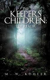 The Keepers Children; The Realm by M. W. Kohler