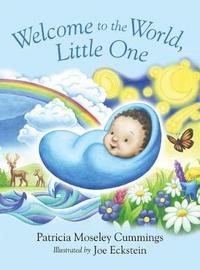Welcome to the World, Little One by Patricia Moseley Cummings
