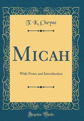 Micah by T K Cheyne