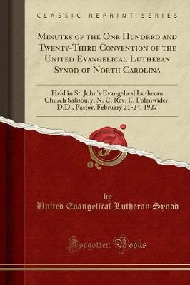 Minutes of the One Hundred and Twenty-Third Convention of the United Evangelical Lutheran Synod of North Carolina by United Evangelical Lutheran Synod