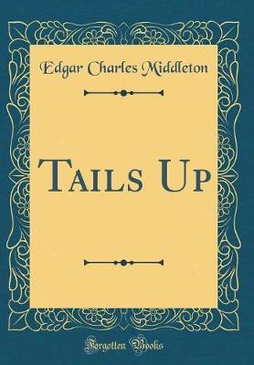 Tails Up (Classic Reprint) by Edgar Charles Middleton