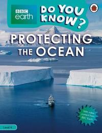 Protecting the Ocean - BBC Earth Do You Know...? Level 4 by Ladybird