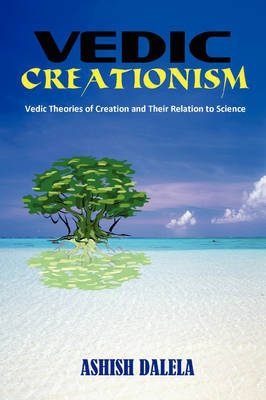 Vedic Creationism: Vedic Theories of Creation and Their Relation to Science by Ashish Dalela image