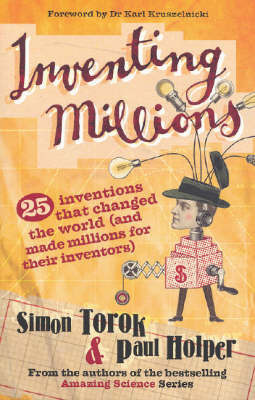 Inventing Millions: How Innovation, Science and Technology Have Transformed Millions of Lives, and Made Millionaires of Their Inventors by Simon Torok