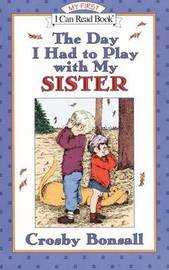 Day I Had to Play with My Sister by Crosby Newell Bonsall