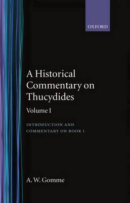 An Historical Commentary on Thucydides: Volume 1. Introduction, and Commentary on Book I by Arnold Wycombe Gomme