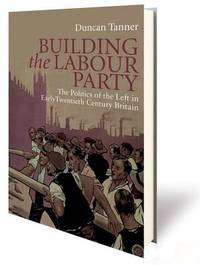 Building the Labour Party by Duncan Tanner