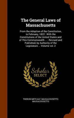 The General Laws of Massachusetts by Theron Metcalf