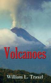 Volcanoes by William, L. Traxel
