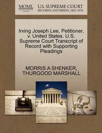 Irving Joseph Lee, Petitioner, V. United States. U.S. Supreme Court Transcript of Record with Supporting Pleadings by Morris A Shenker