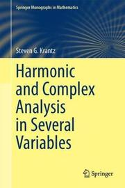 Harmonic and Complex Analysis in Several Variables by Steven G Krantz