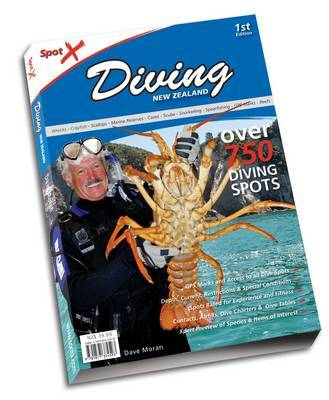 Spot X Diving NZ: Over 750 Diving Spots by Dave Moran