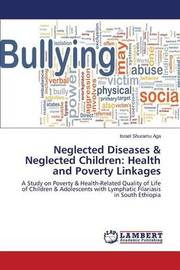 Neglected Diseases & Neglected Children by Shuramu Aga Israel