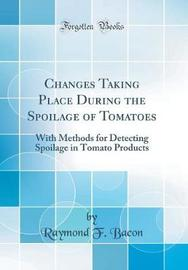Changes Taking Place During the Spoilage of Tomatoes by Raymond F Bacon image
