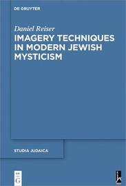 Imagery Techniques in Modern Jewish Mysticism by Daniel Reiser