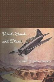 Wind, Sand, and Stars by Antoine De Saint Exupery