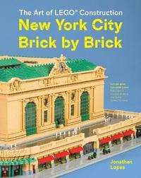 New York City Brick by Brick: The Art of LEGO Construction by Jonathan Lopes