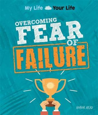 My Life, Your Life: Overcoming Fear of Failure by Honor Head