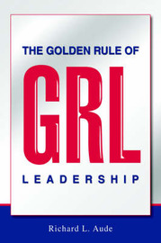 The Golden Rule of Leadership by Richard L Aude image
