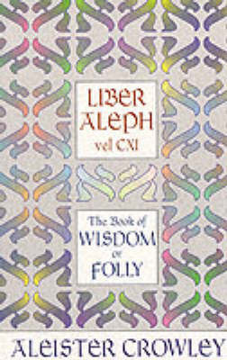 Liber Aleph Vel CXI: Book of Wisdom or Folly by Aleister Crowley